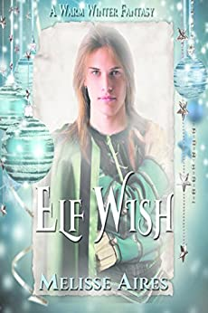 Elf Wish (A Warm Winter Fantasy Book 1) by [Melisse  Aires, Melisse Aires]