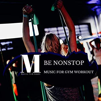 Be Nonstop - Music For Gym Workout