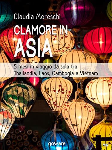 Clamore in Asia. 5 mesi in viaggio da sola tra Thailandia, Laos, Cambogia e Vietnam (Italian Edition)
