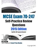 MCSE Exam 70-247 Self-Practice Review Questions 2015 Edition: (with 60 questions) (No Frills Exam Prep Books)