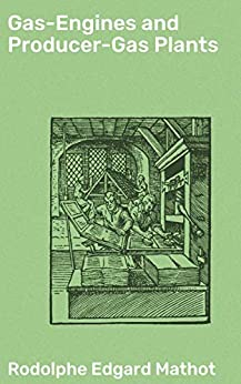 Gas-Engines and Producer-Gas Plants by [Rodolphe Edgard Mathot, Waldemar Kaempffert]