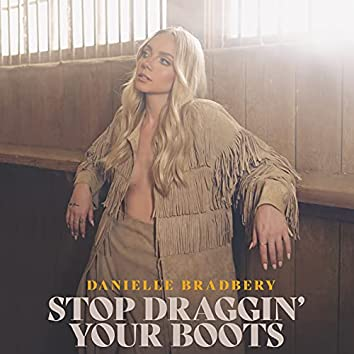 Stop Draggin' Your Boots