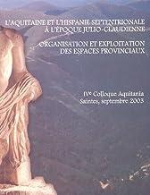 L'Aquitaine et l'Hispanie septentrionale à l'époque julio-claudienne: Organisation et exploitation des espaces provinciau...