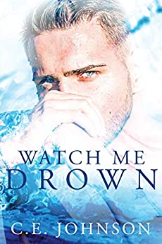 Watch Me Drown (Elements of the Heart Book 1) by [C.E.  Johnson]