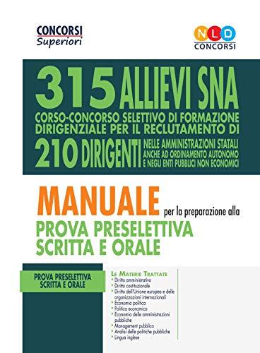 Concorso 315 Allievi Dirigenti Sna (Scuola Nazionale Dell'amministrazione): Manuale Per La Preparazione Alla Prova Preselettiva Scritta E Orale