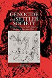 Genocide and Settler Society: Frontier Violence and Stolen Indigenous Children in Australian History (War and Genocide, 6)
