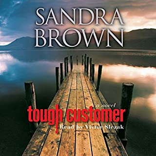 Tough Customer     A Novel              By:                                                                                                                                 Sandra Brown                               Narrated by:                                                                                                                                 Victor Slezak                      Length: 13 hrs and 38 mins     1,324 ratings     Overall 4.3