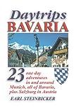 Daytrips Bavaria: 23 One Day Adventures in and around Munich, All of Bavaria, Plus Salzburg in Austria