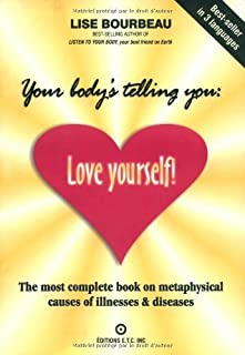 Your Bodys Telling You Love Yourself! The most complete book on metaphysical causes of illnesses & diseases by Bourbeau, Lise [Lotus Press,2002] (Paperback)