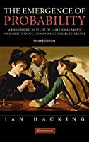 The Emergence of Probability: A Philosophical Study of Early Ideas about Probability, Induction and Statistical Inference (Cambridge Series on Statistical & Probabilistic Mathematics)