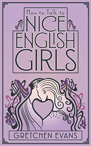 How to Talk to Nice English Girls: a lesbian historical romance