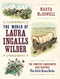 World of Laura Ingalls Wilder: The Frontier Landscapes that Inspired the Little House Books