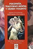 Psicopatía, Trastorno Mental y Crimen Violento: Aspectos Clínico-Forenses, Médico-Legales y Criminológicos: 10 (EOS Psicología Jurídica)