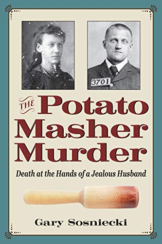Compare Textbook Prices for The Potato Masher Murder: Death at the Hands of a Jealous Husband True Crime History  ISBN 9781606354049 by Sosniecki, Gary