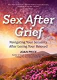 Sex After Grief: Navigating Your Sexuality After Losing Your Beloved (Healing After Loss, Grief Gift, Bereavement Gift, Senior Sex)