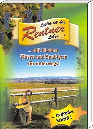 Lustig ist das Rentner Leben: Ein Handbuch für alle Rentner mit Liedern, Witzen & viel Spaß für unterwegs!