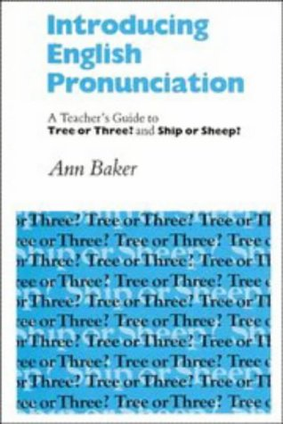 Introducing English Pronunciation: A Teacher's Guide to Tree or Three? and Ship or Sheep?