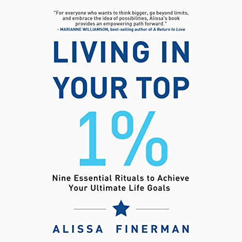 Living in Your Top 1%: Nine Essential Rituals to Achieve Your Ultimate Life Goals cover art