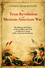 The Texas Revolution and Mexican-American War: The History and Legacy of the Conflicts that Led to Mexico's Cession of the American Southwest
