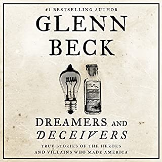 Dreamers and Deceivers     True and Untold Stories of the Heroes and Villains Who Made America              By:                                                                                                                                 Glenn Beck                               Narrated by:                                                                                                                                 Jeremy Lowell                      Length: 9 hrs and 29 mins     791 ratings     Overall 4.6