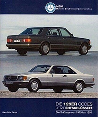 Die 126er Codes - Jetzt entschlüsselt: Die S-Klasse von 1979 bis 1991