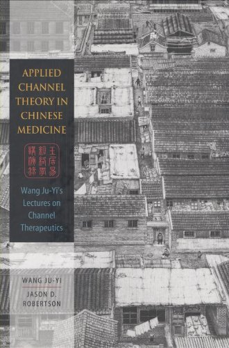 Applied Channel Theory in Chinese Medicine Wang Ju-Yi's Lectures on Channel Therapeutics