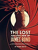 The Lost Adventures of James Bond: Timothy Dalton's Third and Fourth Bond Films, James Bond Jr., and Other Unmade or Forgotten 007 Projects