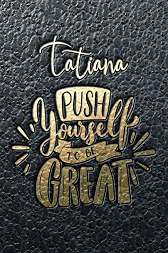 Tatiana Push Yourself To Be Great: Motivational Action Planner...