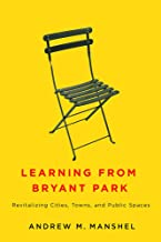 Learning from Bryant Park: Revitalizing Cities, Towns, and Public Spaces
