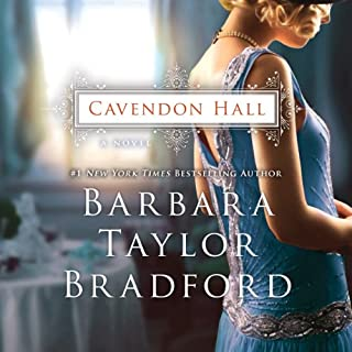 Cavendon Hall                   By:                                                                                                                                 Barbara Taylor Bradford                               Narrated by:                                                                                                                                 Anna Bentinck                      Length: 13 hrs and 12 mins     269 ratings     Overall 4.0