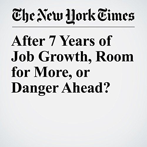 After 7 Years of Job Growth, Room for More, or Danger Ahead? copertina
