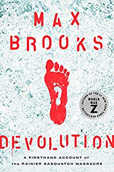 Devolution: A Firsthand Account of the Rainier Sasquatch Massacre by [Max Brooks]