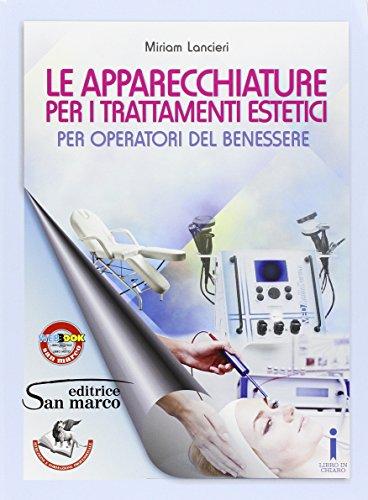 Le apparecchiature per i trattamenti estetici. Per operatori del benessere. Per gli Ist. professionali