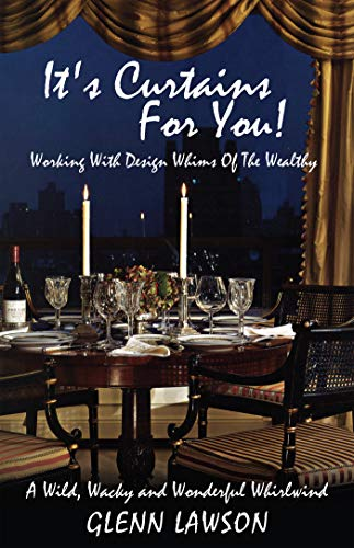 It's Curtains For You!: Working With Design Whims Of The Wealthy