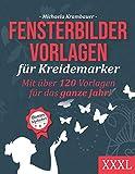 Fensterbilder Vorlagen für Kreidemarker - Mit über 120 Vorlagen für das ganze Jahr - XXXL:...