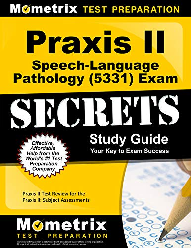Praxis II Speech-Language Pathology (5331) Exam Secrets Study Guide: Praxis II Test Review for the Praxis II: Subject Assessments