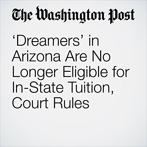 'Dreamers' in Arizona Are No Longer Eligible for In-State Tuition, Court Rules copertina