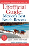 The Unofficial Guide to Mexico's Best Beach Resorts (Unofficial Guides)