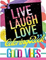 Live Laugh Love Coloring Book: Good Vibes Motivational and Inspirational Quotes for Adults