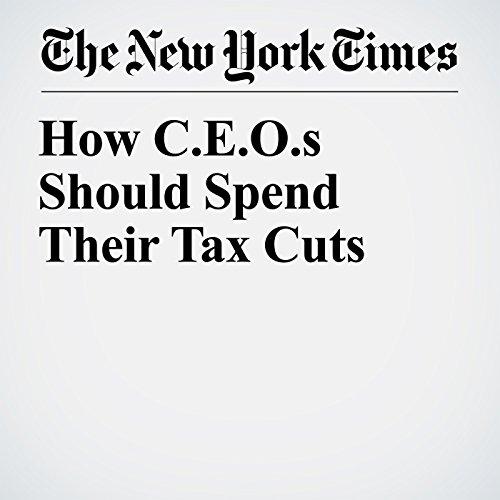 How C.E.O.s Should Spend Their Tax Cuts copertina