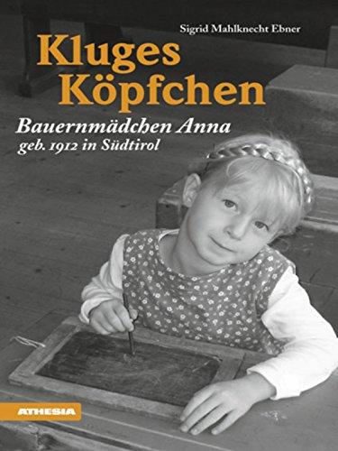 Kluges Köpfchen: Bauernmädchen Anna, geb. 1912 in Südtirol (Landleben 2)