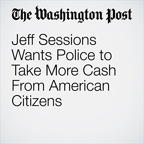 Jeff Sessions Wants Police to Take More Cash From American Citizens copertina
