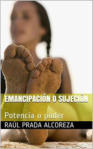 EMANCIPACIÓN O SUJECIÓN: Potencia o poder (Arqueología y genealogía del poder nº 10)