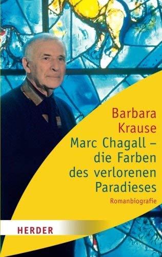 Marc Chagall - die Farben des verlorenen Paradieses: Romanbiographie (HERDER spektrum) (German Edition) by Barbara Krause(2010-06-08)