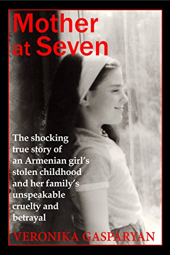 Amazon Com Mother At Seven The Shocking True Story Of An Armenian Girl S Stolen Childhood And Her Family S Unspeakable Cruel Betrayal Ebook Gasparyan Veronika Kindle Store