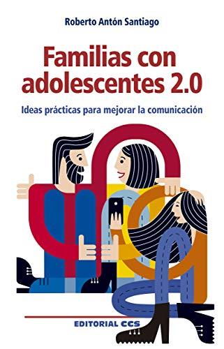 Familias con adolescentes 2.0 Ideas Prácticas para Mejorar La Comunicación: 85 (Educar)
