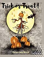 Trick or Treat! Coloring Book: Are you ready to celebrate the Halloween party with coloring some demons, pumpkins, bats and witches pictures, 11 * 8.5 inches