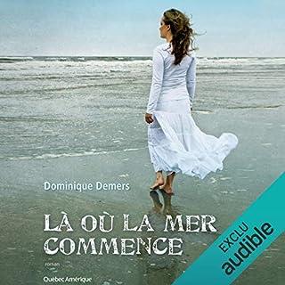 Là où la mer commence                   Auteur(s):                                                                                                                                 Dominique Demers                               Narrateur(s):                                                                                                                                 Isis Duperré                      Durée: 4 h et 22 min     5 évaluations     Au global 3,4