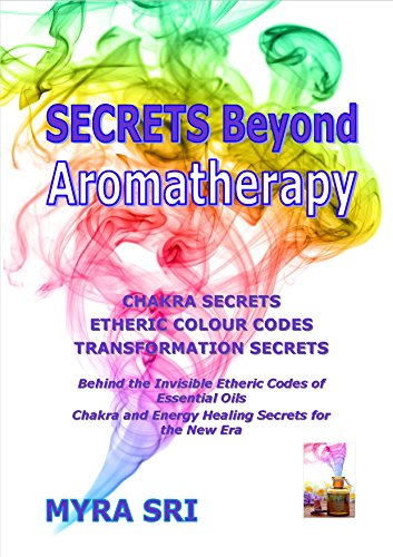 Secrets Beyond Aromatherapy - Use Essential Oils to Heal & Clear Your Body, Mind & Spirit (Energy Healing Secrets Series Book 1)
