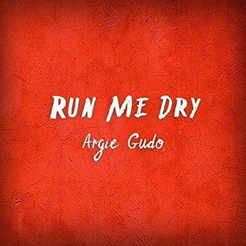 Run Me Dry